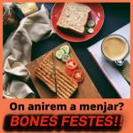 On anirem a menjar_BONES FESTES